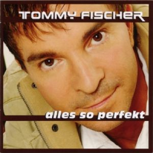 "Tommy Fischer - Album/CD ""Alles so perfekt"""