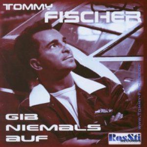 """Tommy Fischer - Album/CD """"Gib niemals auf"""""""
