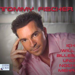 """Tommy Fischer - Maxi/CD """"Ich will alles und noch mehr"""""""
